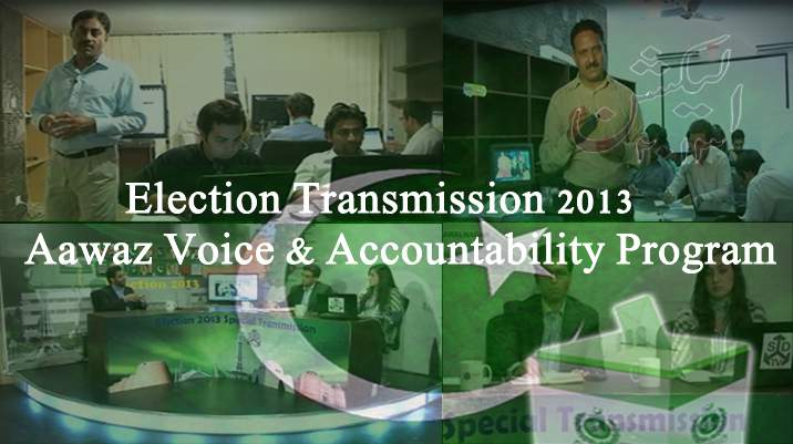 Election Transmission 2013:Aawaz Voice & Accountability Program